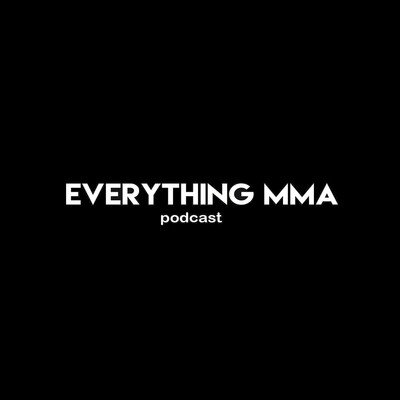 Everything MMA Podcast