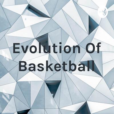 Evolution Of Basketball