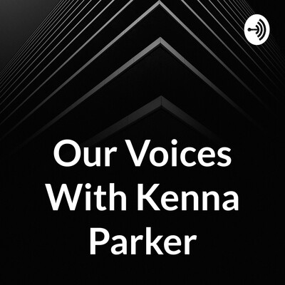 Our Voices With Kenna Parker