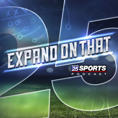 Expand on That: Boston 25 Sports Podcast
