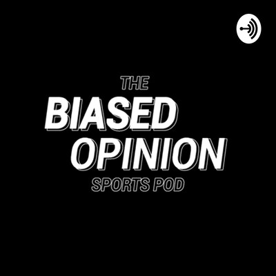 Biased Opinion Sports Podcast