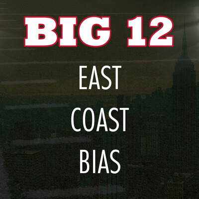 Big 12 East Coast Bias Podcast