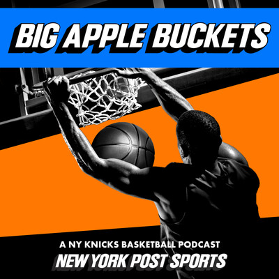 Big Apple Buckets: A NY Knicks Basketball Podcast from New York Post Sports