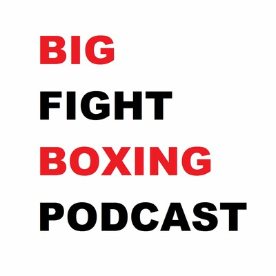 Big Fight Boxing Podcast