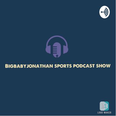 Bigbabyjonathan Sports podcast show