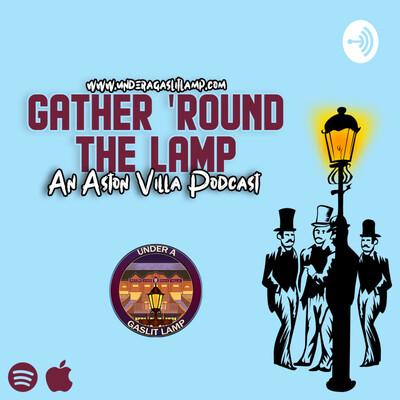 Gather 'Round The Lamp: An Aston Villa Podcast