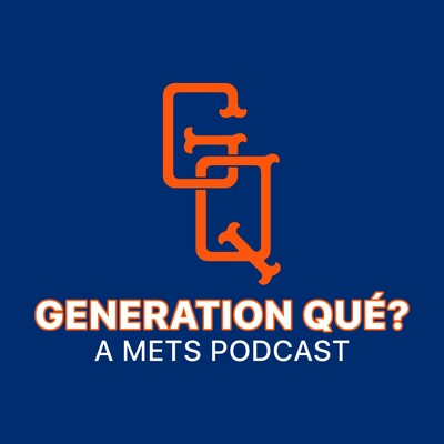 Generation Qué? A New York Mets Podcast