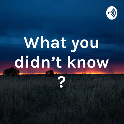 What you didn't know ?