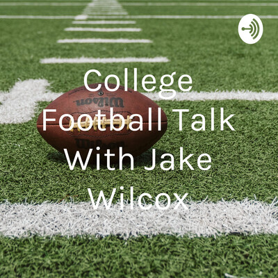 College Football Talk With Jake Wilcox