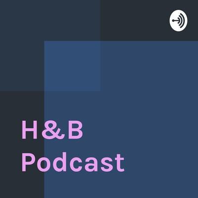 H&B Podcast