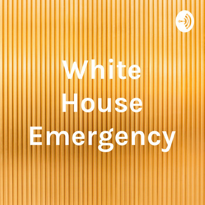 White House Emergency