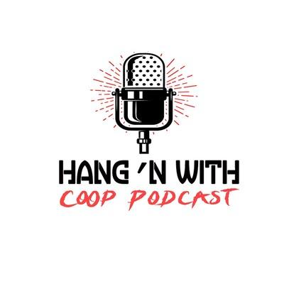 Hang'n w Coop Podcast