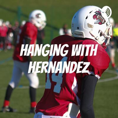 Hanging with Hernandez
