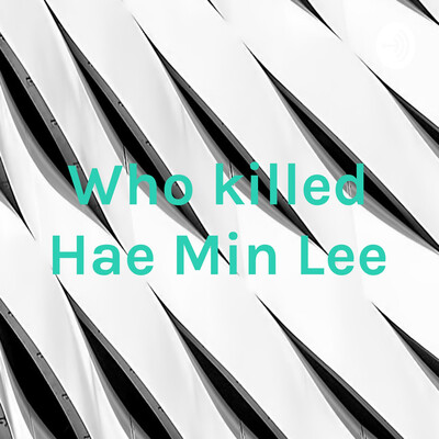 Who killed Hae Min Lee