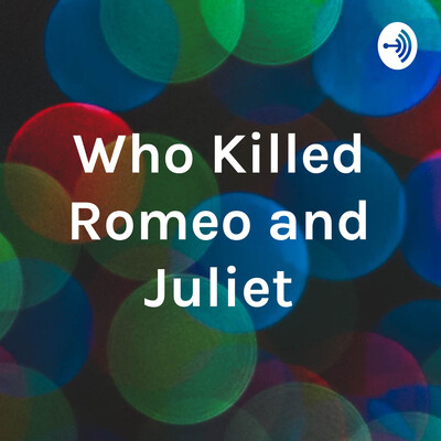 Who Killed Romeo and Juliet