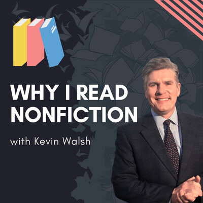 Why I Read Nonfiction with Kevin Walsh