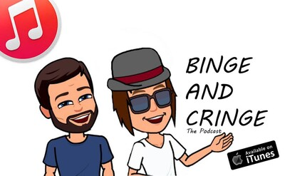 Binge and Cringe-The Podcast