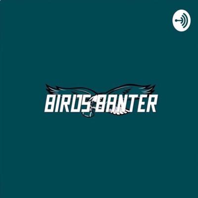 Birds Banter: A Philadelphia Eagles Podcast