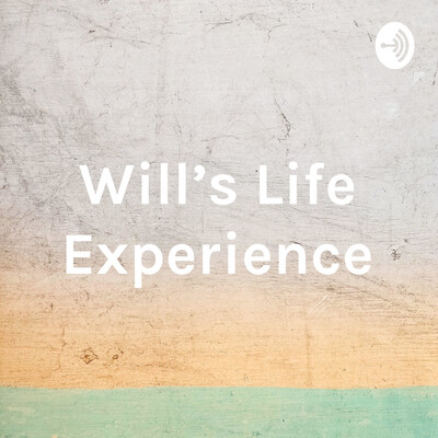 Will's Life Experience