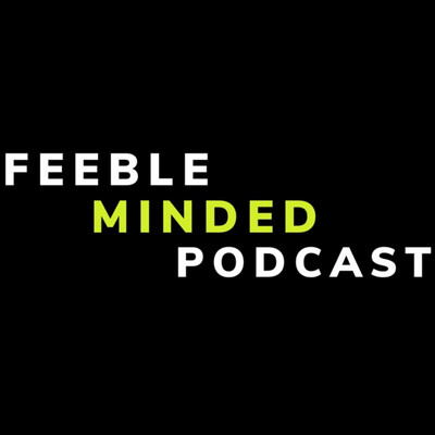 Feeble Minded Podcast