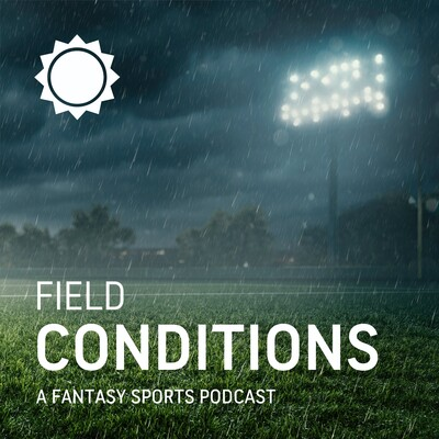 Field Conditions - A Fantasy Football Podcast