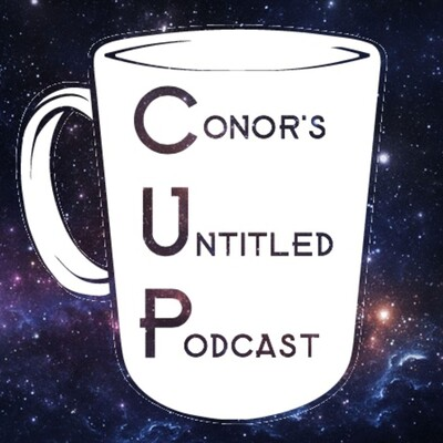 Conor's Untitled Podcast (The CUP)