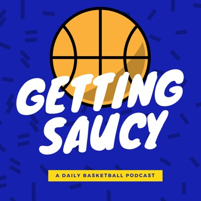 Getting Saucy - A Daily Basketball Podcast