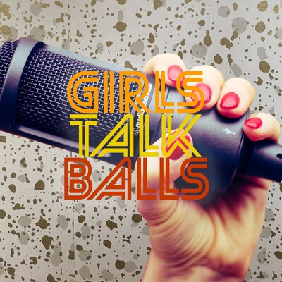 Girls Talk Balls