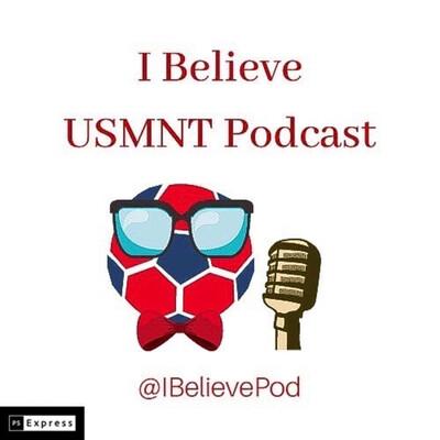 I Believe USMNT Podcast