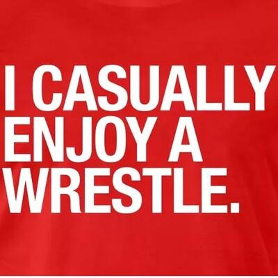 I Casually Enjoy A Wrestle