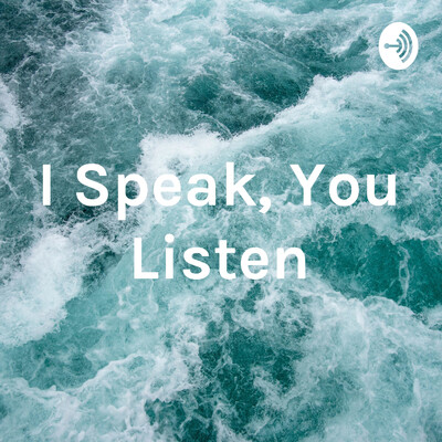 I Speak, You Listen