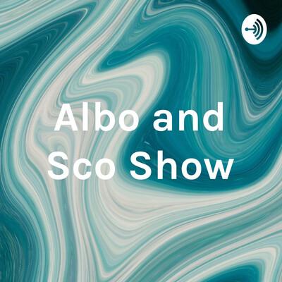 Albo and Sco Show