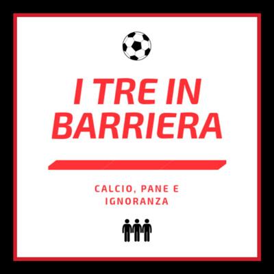 I Tre In Barriera; calcio, pane e ignoranza