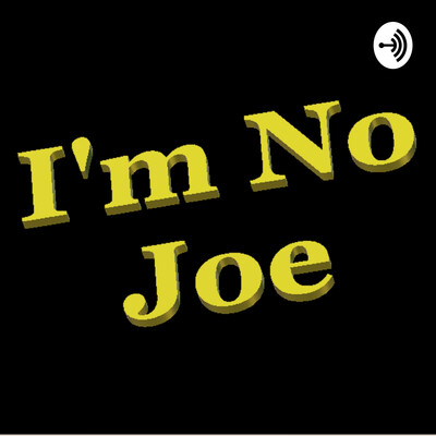 I'm No Joe Podcast