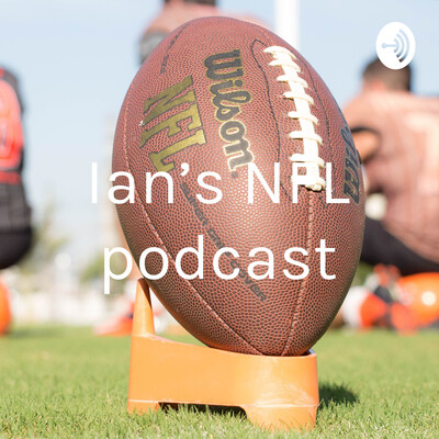 Ian's NFL podcast
