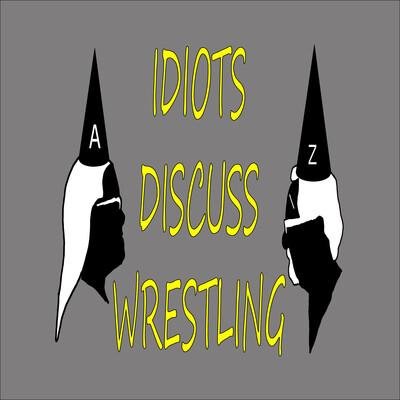 Idiots Discuss Wrestling