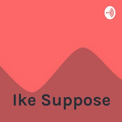 Ike Suppose