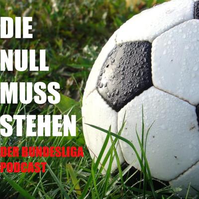 Die Null muss stehen - Der Bundesliga Podcast