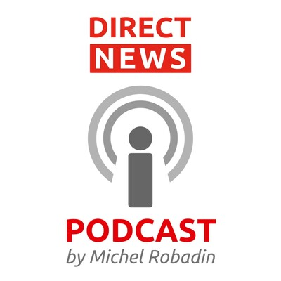DIRECT NEWS PODCAST by Michel Robadin