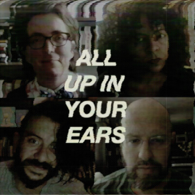 ALL UP IN YOUR EARS