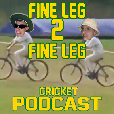 Fine Leg 2 Fine Leg Cricket Podcast