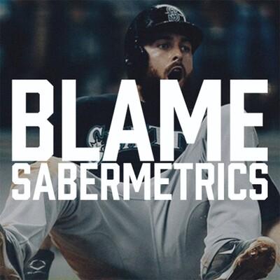 Blame Sabermetrics