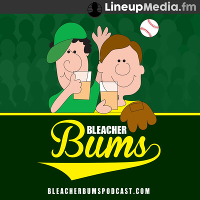 Bleacher Bums - MLB Baseball Podcast