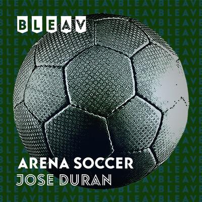 Bleav in Arena Soccer with Jose Duran