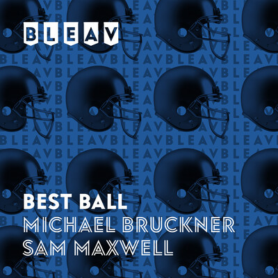 Bleav in Best Ball with Michael Bruckner and Sam Maxwell