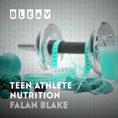 Bleav in Teen Athlete Nutrition