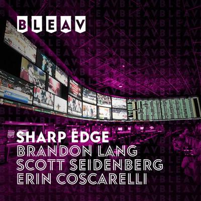 Bleav in the Sharp Edge with Brandon Lang, Scott Seidenberg & Erin Coscarelli