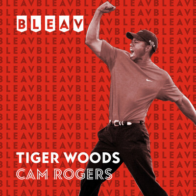 Bleav in Tiger Woods with Cam Rogers