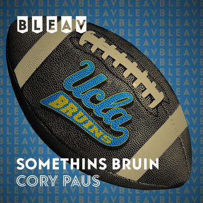 Bleav in UCLA Football Somethins Bruin with Cory Paus