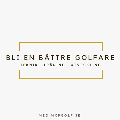 Bli en bättre golfare - med MXPGolf.se